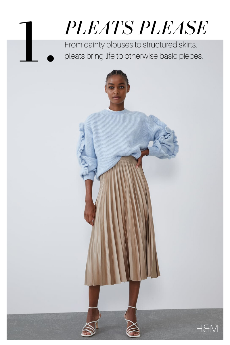 Pleats Please: From dainty blouses to structured skirts, pleats bring life to otherwise basic pieces.