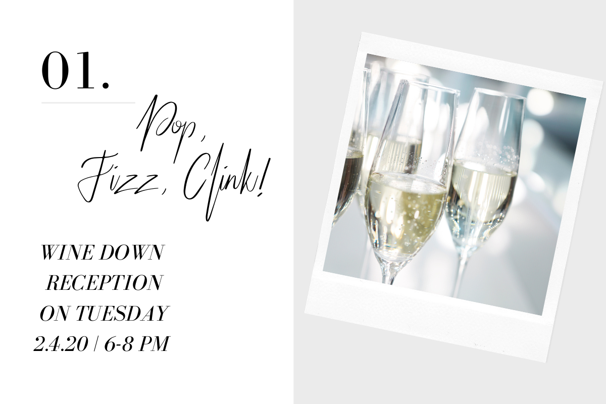 1. Pop, Fizz, Clink! Our wine down networking reception. Tuesday 2/4/20 6-8pm.